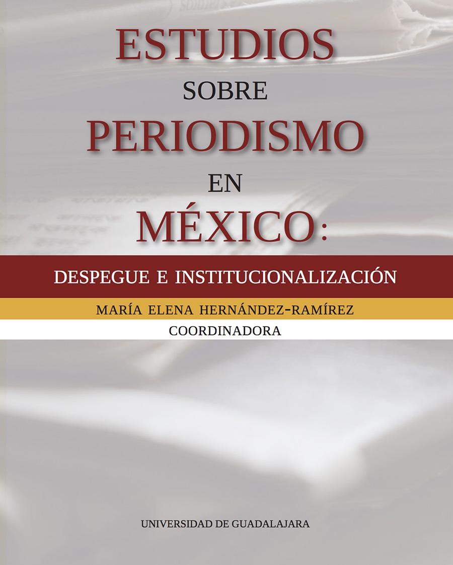 Estudios sobre periodismo en México: despegue e institucionalización ...